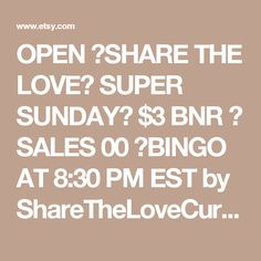 OPEN ★SHARE THE LOVE★ SUPER SUNDAY★ $3 BNR ★ SALES 00 ★BINGO AT 8:30 PM EST by ShareTheLoveCurator on Etsy