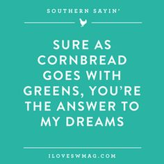 Free Downloads | Southern Weddings Shop lol...sure as cornbread goes with greens.