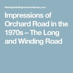 Impressions of Orchard Road in the 1970s – The Long and Winding Road