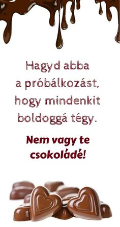 idézetek Csokoládé Motivational Quotes, Inspirational Quotes, Good Vibes, Picture Quotes, Diy And Crafts, Lol, Funny, Quote, Life Coach Quotes