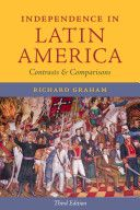 Independence in Latin America Contrasts and Comparisons F 1412 G64 2013 (January 2014)