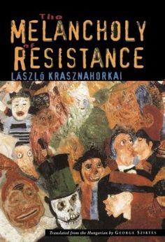 László Krasznahorkai - The Melancholy of Resistance (1989)