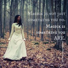 Magick is not just something you do. Magick is something you are. Old World Witchcraft Occult