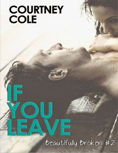 2. IF YOU LEAVE - SERIE BEAUTIFULLY BROKEN, COURTNEY COLE http://bookadictas.blogspot.com/2014/11/serie-beautifully-broken-courtney-cole.html