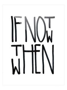If Not Now Then When by Jon Lavoie (Plexiglass) by Two Palms Art Bazaar at Gilt frases na parede Search Results Quotes To Live By, Me Quotes, Motivational Quotes, Inspirational Quotes, Tatoo Art, Plexus Products, Inspire Me, Wise Words, Positive Quotes