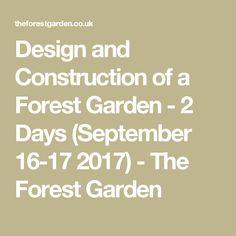 Design and Construction of a Forest Garden - 2 Days (September 16-17 2017) - The Forest Garden