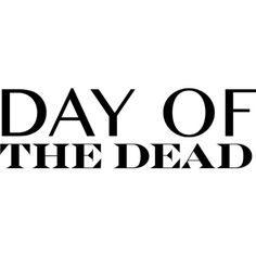 Day Of The Dead text ❤ liked on Polyvore featuring backgrounds, text, phrase, quotes and saying