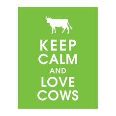 Keep Calm and LOVE COWS 11x14 Poster Grass Green by KeepCalmShop, $15.95