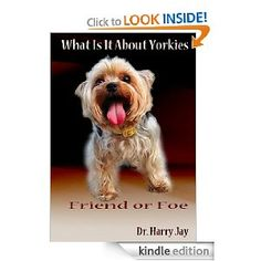 Dog Training Yorkies - What Is It About Yorkies is about how to potty train a yorkie and training your yorkie puppy. The dog training methods are not different than others but there are some unique dog training tips regarding Yorkies you need to know. So this book offers you the complete Yorkie information.