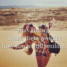 make them wonder how you are still smiling. :)