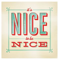"""It's nice to be nice."" This is so true and you get far more business when you try to help people than when you try to sell to them. :) Dedicated to my besties at http://richmombusiness.com"