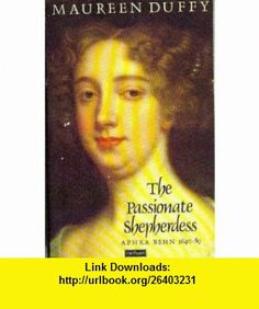 The Passionate Shepherdess Aphra Behn, 1640-89 (9780413176509) Maureen Duffy , ISBN-10: 0413176509  , ISBN-13: 978-0413176509 ,  , tutorials , pdf , ebook , torrent , downloads , rapidshare , filesonic , hotfile , megaupload , fileserve