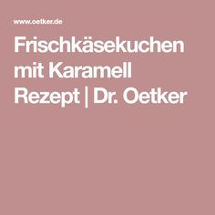 Frischkäsekuchen mit Karamell Rezept | Dr. Oetker