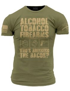 Alcohol Tobacco Firearms - Who's Bringing The Bacon? Cool Shirts, Funny Shirts, Tee Shirts, Awesome Shirts, Grunt Style Shirts, Warriors Shirt, Tactical Clothing, Personalized T Shirts, Shirts With Sayings