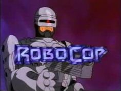 RoboCop: The Animated Series | 12 Forgotten Cartoons That Were Based On Live Action Movies