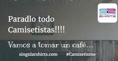 Paradlo todo Camisetistas!!! Vamos a tomar un café #Café #Coffee #Camisetismo #Camiseta #PausaCafé #CoffeeTime #EstaPasando