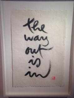 """The Way Out Is In"" ~Thich Nhat Hanh calligraphy ..*                                                                                                                                                                                 More"