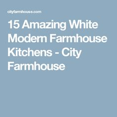 15 Amazing White Modern Farmhouse Kitchens - City Farmhouse House Plans, Farmhouse Kitchen, How To Plan, City Farmhouse, Kitchen Countertops, Marble Countertops Bathroom, Kitchen, Modern, Modern Farmhouse Kitchens