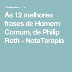 As 12 melhores frases de Homem Comum, de Philip Roth - NotaTerapia