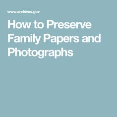 How to Preserve Family Papers and Photographs