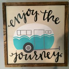 Enjoy The Journey Sign Is A 10 X Hand Painted Framed Need Custom Just Let Us Know These Can Be Customized Please Allow 2 Weeks As Each