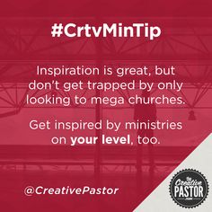 The Creative Pastor -#CrtvMinTip (Inspiration is great, but don't get trapped by only looking to mega churches)