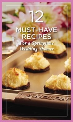 12 must-make recipes that are sure to make a springtime wedding shower sparkle.