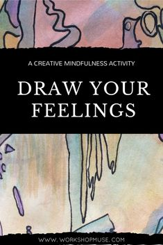 Draw Your Feelings A Creative Mindfulness Activity  Art therapy, expressive arts, mindfulness activity for stress, anxiety and depression.
