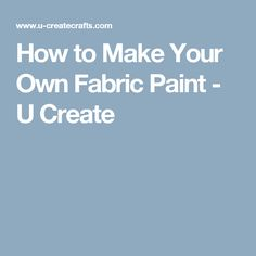 How to Make Your Own Fabric Paint - U Create