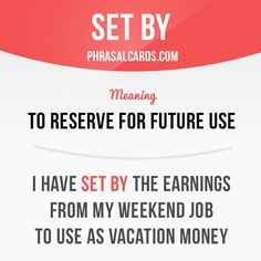 """""""Set by"""" means """"to reserve for future use"""".  Example: I have set by the earnings from my weekend job to use as vacation money.  #phrasalverb #phrasalverbs #phrasal #verb #verbs #phrase #phrases #expression #expressions #english #englishlanguage #learnenglish #studyenglish #language #vocabulary #dictionary #grammar #efl #esl #tesl #tefl #toefl #ielts #toeic #englishlearning"""