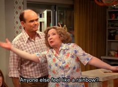 Kitty Forman- My idol. Hilarious
