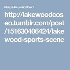 http://lakewoodcoseo.tumblr.com/post/151630406424/lakewood-sports-scene