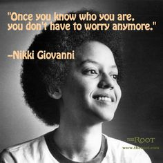 Best Black History Quotes: Nikki Giovanni on Self-Awareness- So simple, but so, so important. Never stop finding out.