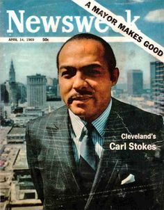 Carl Stokes was elected November 1967, took office January 1968, appeared on Newsweek cover April, 1969.