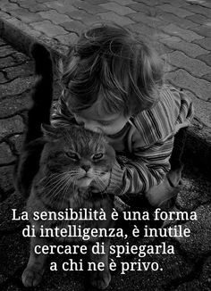 ***************Sensitivity is a form of intelligence. It is useless to explain it to those who lack it Italian Quotes, Quotes About Everything, Love And Respect, My Mood, Meaningful Quotes, True Words, I Love Cats, Cat Day, Cool Words