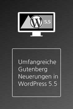 WordPress 5.5 bringt umfangreiche Neuerungen für den Block Editor Gutenberg mit sich. Interesting Facts, Tips