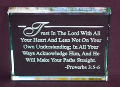 Proverbs 3:5-6 Bible Verse: Hand Etched Glass Paperweight Crystal Etch http://www.amazon.com/dp/B00GG1PBG0/ref=cm_sw_r_pi_dp_VxjOub15S925Y