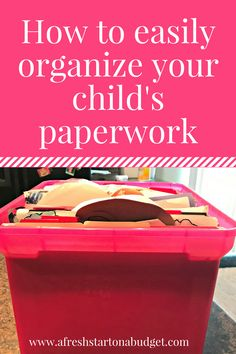 How to easily organize your child's paperwork How my kid paper clutter organization process works
