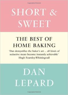 Short and Sweet: Amazon.co.uk: Dan Lepard: 9780007391431: Books