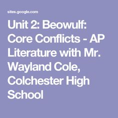 Unit 2: Beowulf: Core Conflicts - AP Literature with Mr. Wayland Cole, Colchester High School