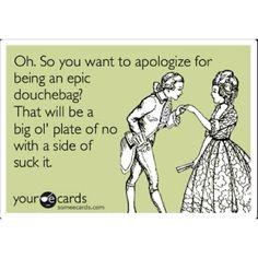 Ha ha ... even ecards understand you're a douche bag !! :)