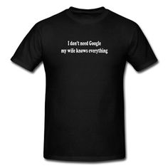 My wife knows everything funny quote T-Shirt | Spreadshirt | ID: 9520239