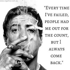 "Shop Online at www.cigarhut.com.au  Sylvester Stallone quote, ""Every time I've failed people had me out for the count, but I always come back."" Stallone smoking a lit cigar with smoke blowing over his face."