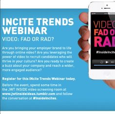 Are you bringing your #employerbrand to life through online #video? Register for this #INSIDEIncite Webinar today. Before the event, spend some time in the #JWTINSIDE video screening room at http://jwtinsideideas.tumblr.com/ and follow conversations on Twitter at @J T INSIDE #INSIDEincites.