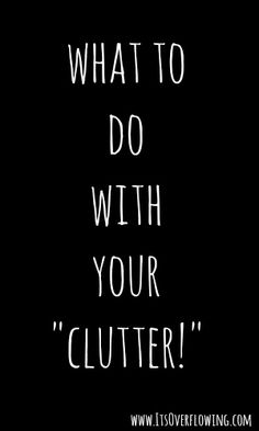 What to do with your clutter....