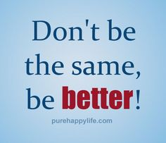 Awesome Positive quotes: Positive Quotes: Don't be the same, be better! Check more at http://pinit.top/quotes/positive-quotes-positive-quotes-dont-be-the-same-be-better/