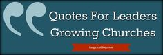 quotes for leaders growing churches