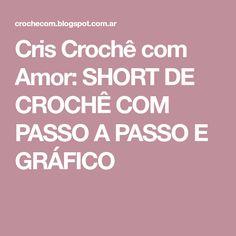 Cris Crochê com Amor: SHORT DE CROCHÊ COM PASSO A PASSO E GRÁFICO