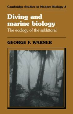 Diving and marine biology : the ecology of the sublittoral / George F. Warner