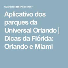Aplicativo dos parques da Universal Orlando | Dicas da Flórida: Orlando e Miami